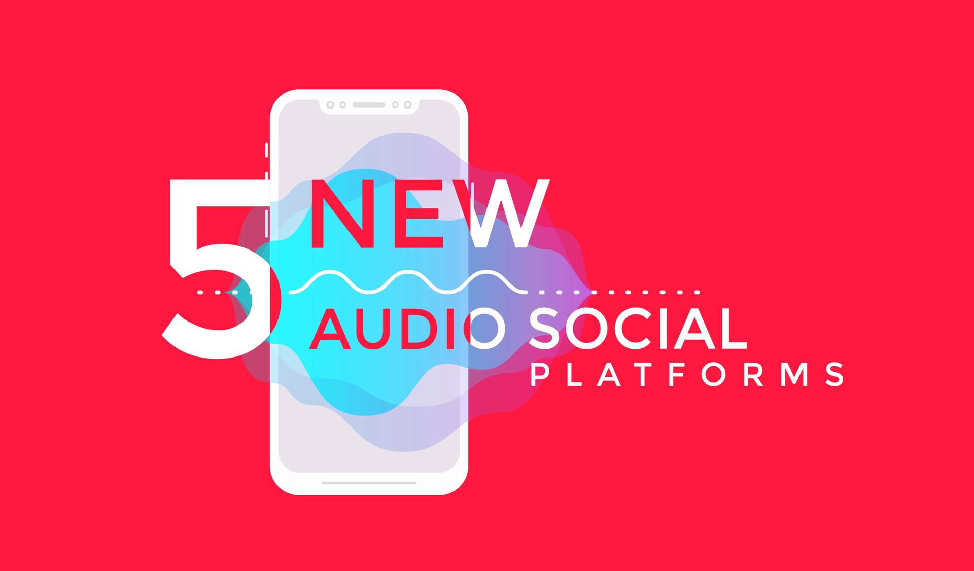 5 New Audio Social Media Platforms